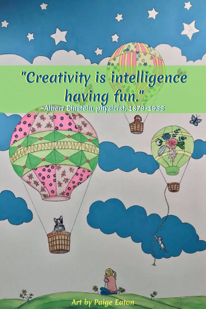 "Famous Creativity Quote by Albert Einstein: ""Creativity is intelligence having fun."" Creativity meme on art by artist Paige Eaton, iCreateDaily #FamousArtQuote #iCreateDaily #FamousEinsteinQuotes #EinsteinQuoteOnCreativity #CreativityQuotes #Creativity"