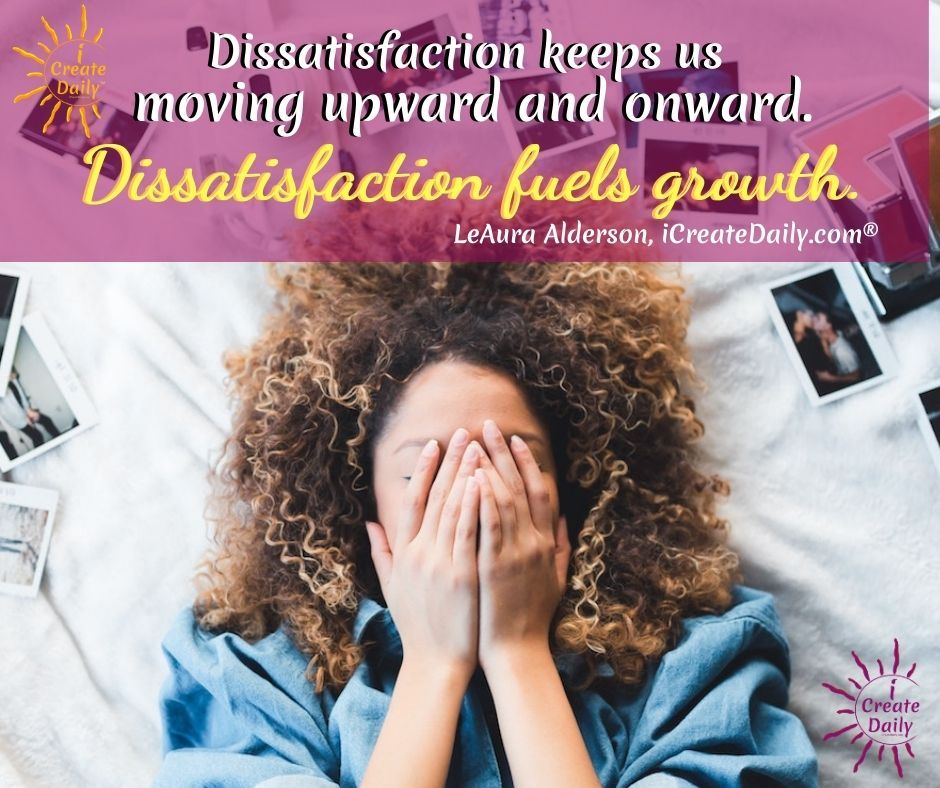 DISSATISFIED? THAT'S GOOD! Being dissatisfied with your work is a actually a good thing. It means you're right on track, so long as it's from a growth mindset and not a negative or pessimistic attitude on life. #Dissatisfaction #Motivation #Atelophobia #FearOfImperfection #Perfectionist #iCreateDaily