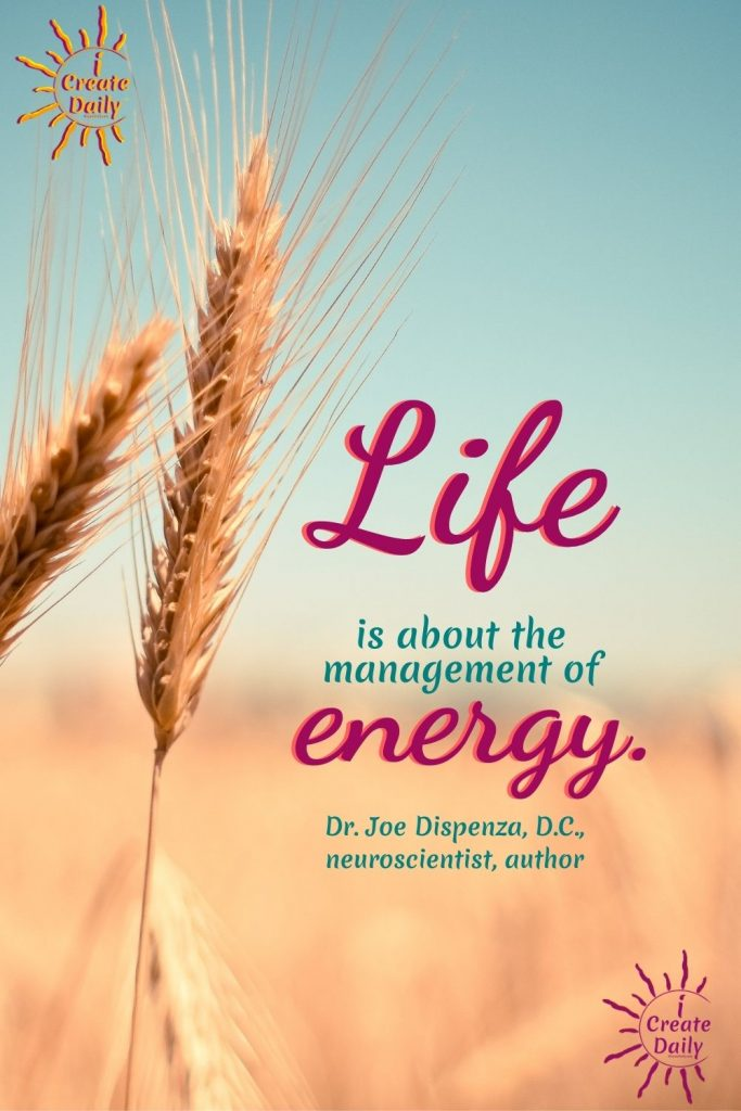 """DR. JOE DISPENZA QUOTES ON LIFE AND ENERGY. """"Life is about the management of energy.""""~Dr. Joe Dispenza, DC, neuroscientist, author #DrJoeDispenzaQuotes #JoeDispenzaQuotes #DrJoeDispenza #EnergyQuote #Creation #Life #Energy"""