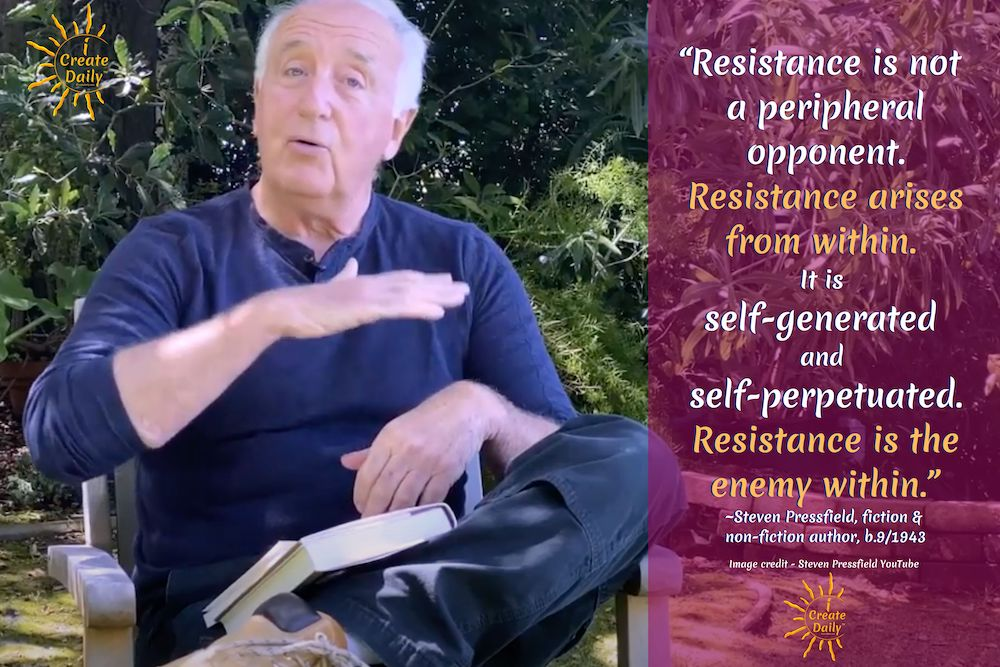 "STEVEN PRESSFIELD QUOTES - THE ENEMY WITHIN:""Resistance is not a peripheral opponent. Resistance arises from within. It is self-generated and self-perpetuated. Resistance is the enemy within.""~Steven Pressfield, fiction & non-fiction author, b.9/1943 #StevenPressfield #Writers #Authors #iCreateDaily #Resistance #StevenPressfieldQuote #enemyWithinQuote"