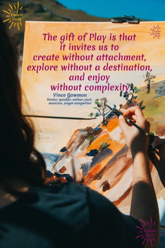PLAYFUL CREATIVITY - The Gift of Play quote by Vince Gowmon #CreativePlay #Recreation #Imagination #Enjoyment #iCreateDaily