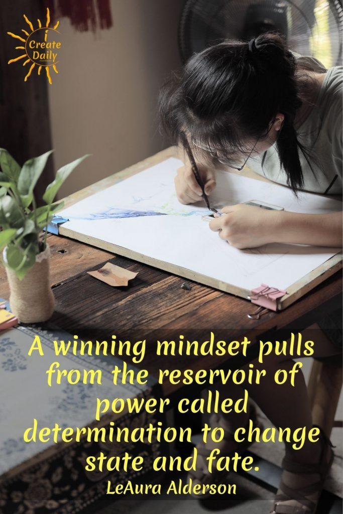 "DETERMINATION QUOTE: ""A winning mindset pulls from the reservoir of power called determination to change state and fate.""~LeAura Alderson, writer, editor, creator - iCreateDaily.com® #WinningMindset #GrowthMindset #MindsetQuote #WinnerQuote #GrowthQuote #iCreateDaily"