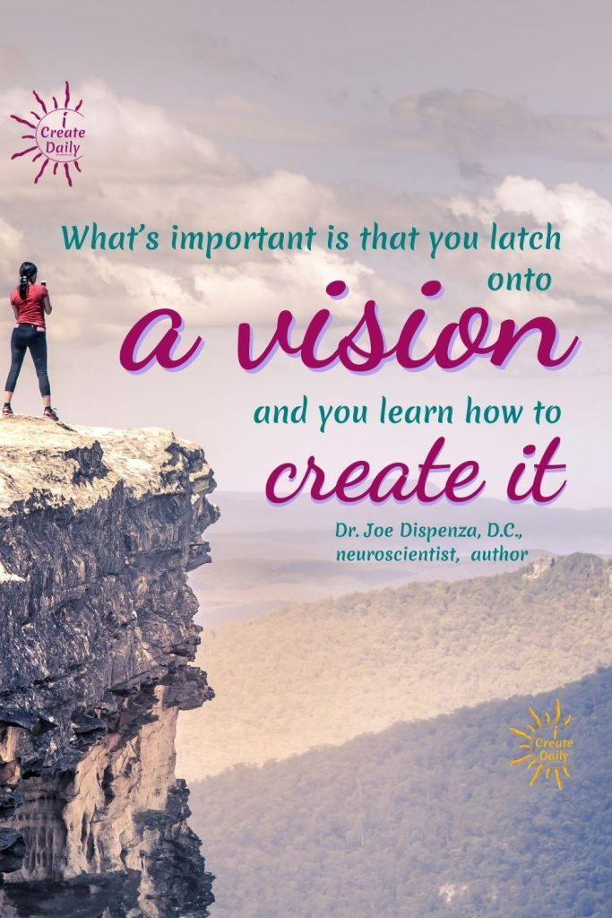 """DR. JOE DISPENZA QUOTE: """"What's important is that you latch onto a vision and you learn how to create it.""""~Dr. Joe Dispenza, DC, neuroscientist, lecturer, author#DrJoeDispenzaQuotes #JoeDispenza #PersonalDevelopment #Visioning #Create #Creation iCreateDaily #Visionboard"""
