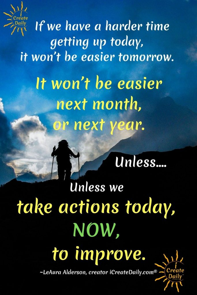 WHY TO DO HARD THINGS:If we have a harder time getting up today, it won't be easier tomorrow-It won't be easier tomorrow-iCreateDaily #Effort #YesYouCan #DoHardThings #TakeAction #DoTheWork #DoHardThingsQuotes #YouCanDoHardThings #iCreateDaily