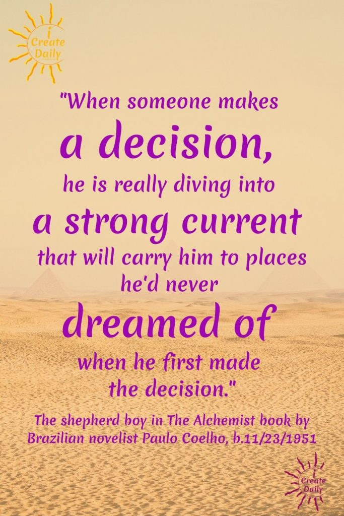 THE ALCHEMIST QUOTE - When you make a decision... Paulo Coelho in The Alchemist book. #TheAlchemistQuotes #AlchemistQuote #TheAlchemist #PauloCoelhoQuotes #iCreateDaily #Within #GreatTreasures #Decision #UniverseConspires #Manifestation
