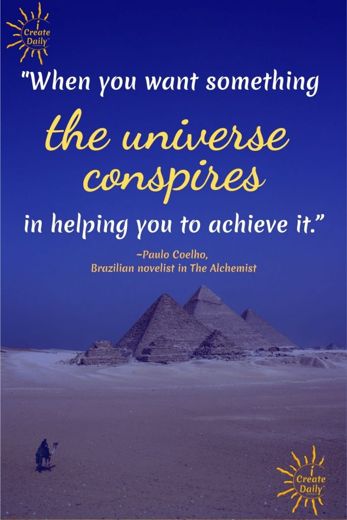 THE ALCHEMIST QUOTE - The Universe Conspires quote by Paulo Coelho in The Alchemist book by Paulo Coelho, Brazilian novelist, b.11/23/1951 #TheAlchemistQuotes #AlchemistQuote #TheAlchemist #PauloCoelhoQuotes #iCreateDaily #Within #GreatTreasures #UniverseConspires #Manifestation
