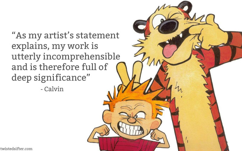 "CALVIN & HOBBES Artist Quote: ""...my artist's statement"". #CavinHobbes #ArtQuote #HumorousArtQuote #FunnyArtQuote #iCreateDaily"