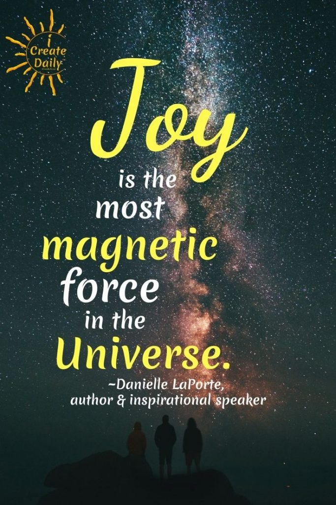 The MOST MAGNETIC FORCE in the UNIVERSE. Danielle LaPorte quote on Joy #Magnetic #Universe #LawOfAttraction #Quote #Manifestation #JoyQuote #iCreateDaily