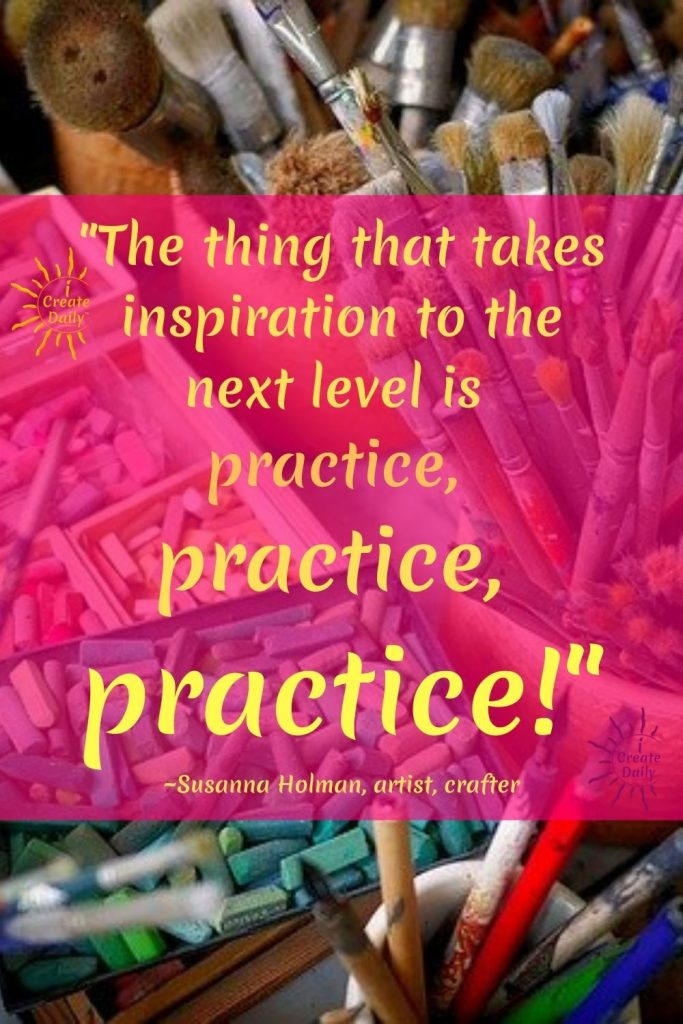 PRACTICE takes inspiration to the next level. Inspiration quote; art quote; practice quote; iCreateDaily.com