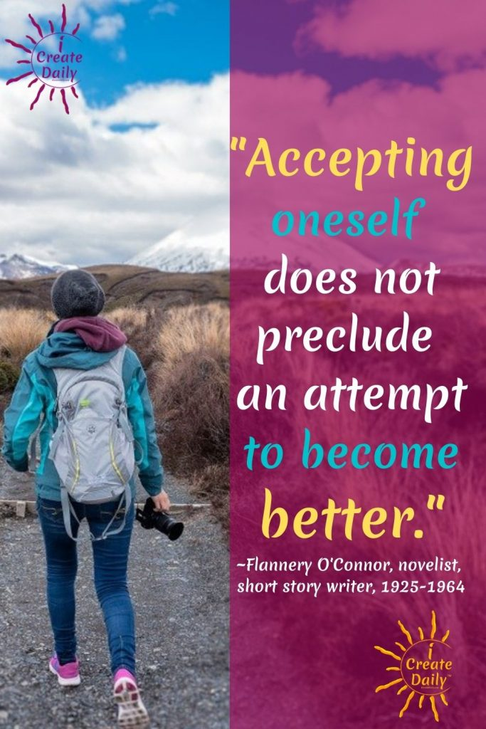 """""""Accepting oneself does not preclude an attempt to become better."""" ~Flannery O'Connor, novelist, short story writer, essayist, 1925-1964"""