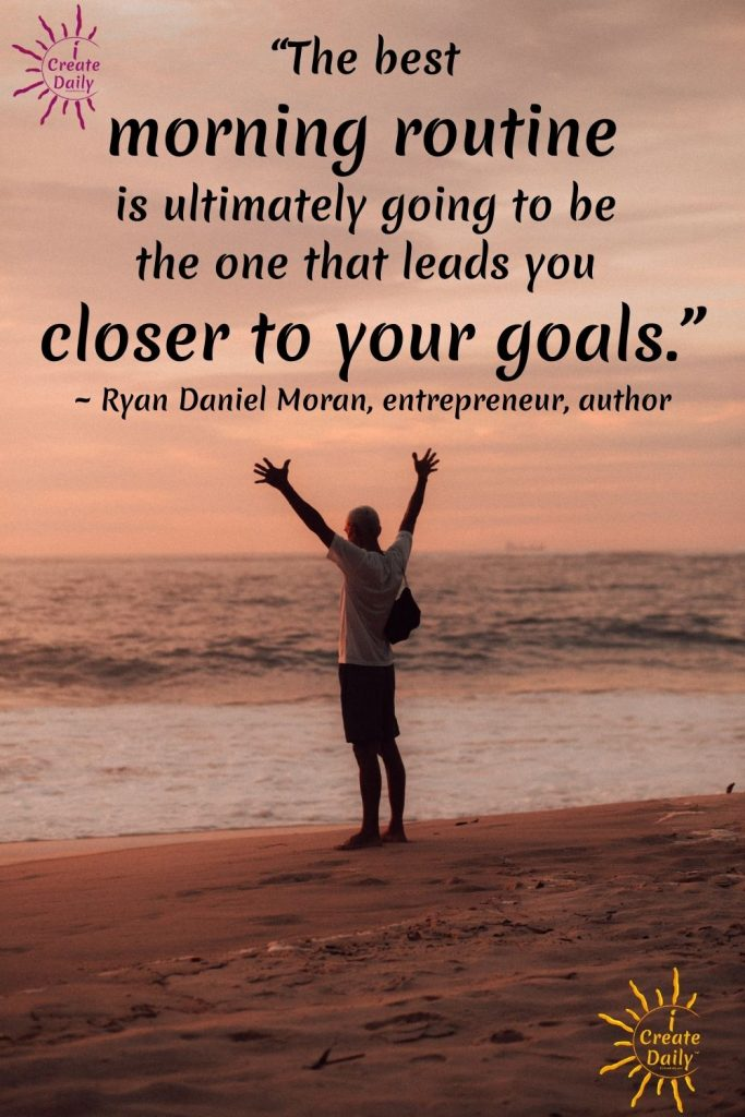 Morning Routines quote, goals quote, by Ryan Daniel Moran