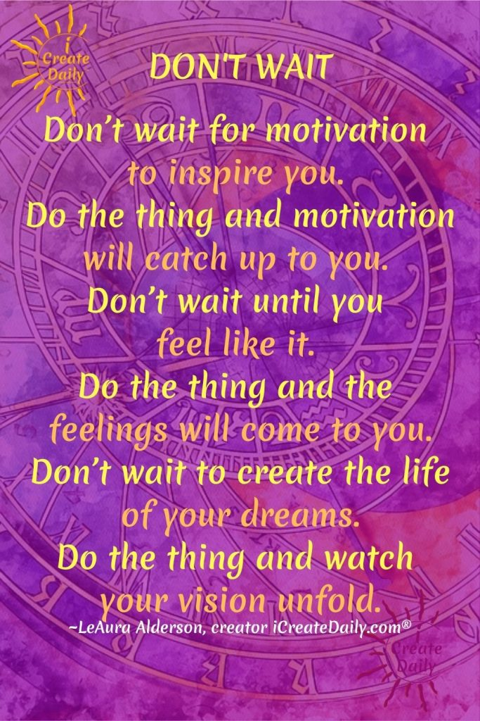 Dont wait for motivation-do the thing-iCreateDaily.com.