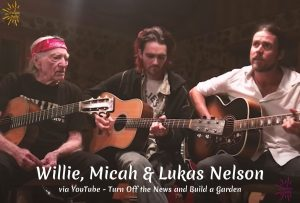 Willie Nelson, Micah Nelson, Lukas Nelson, Turn off the news and build a garden