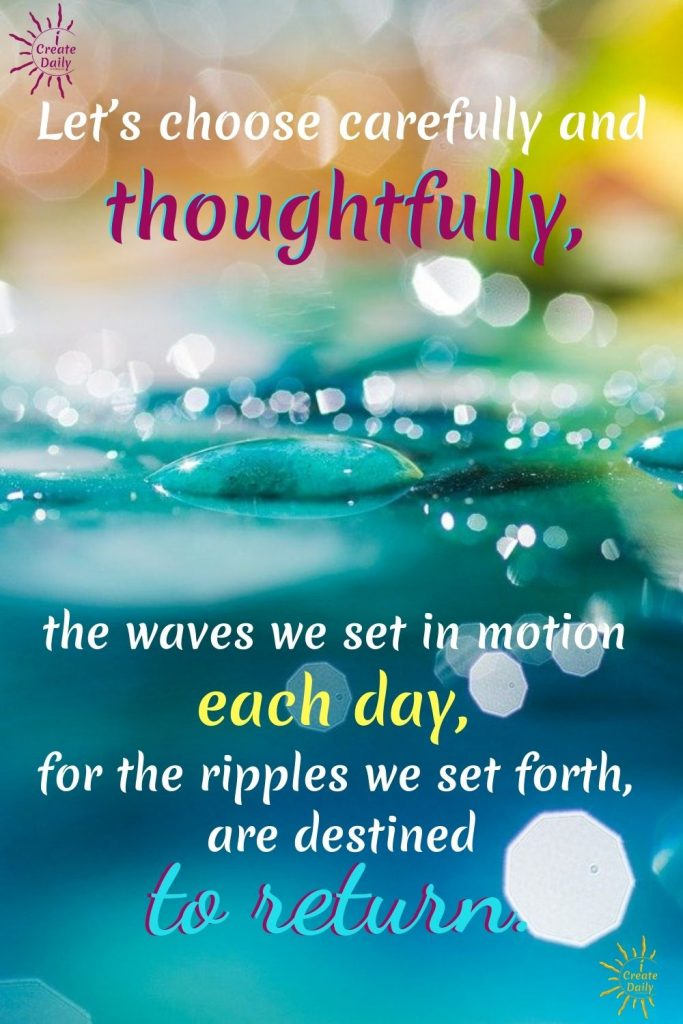 Choose carefully-thoughtfully-each day