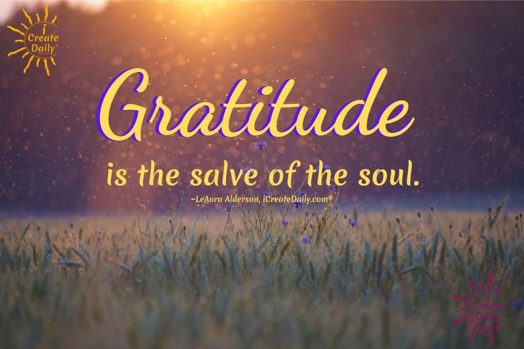 Gratitude is the salve of the soul-LeAura-iCreateDaily.com