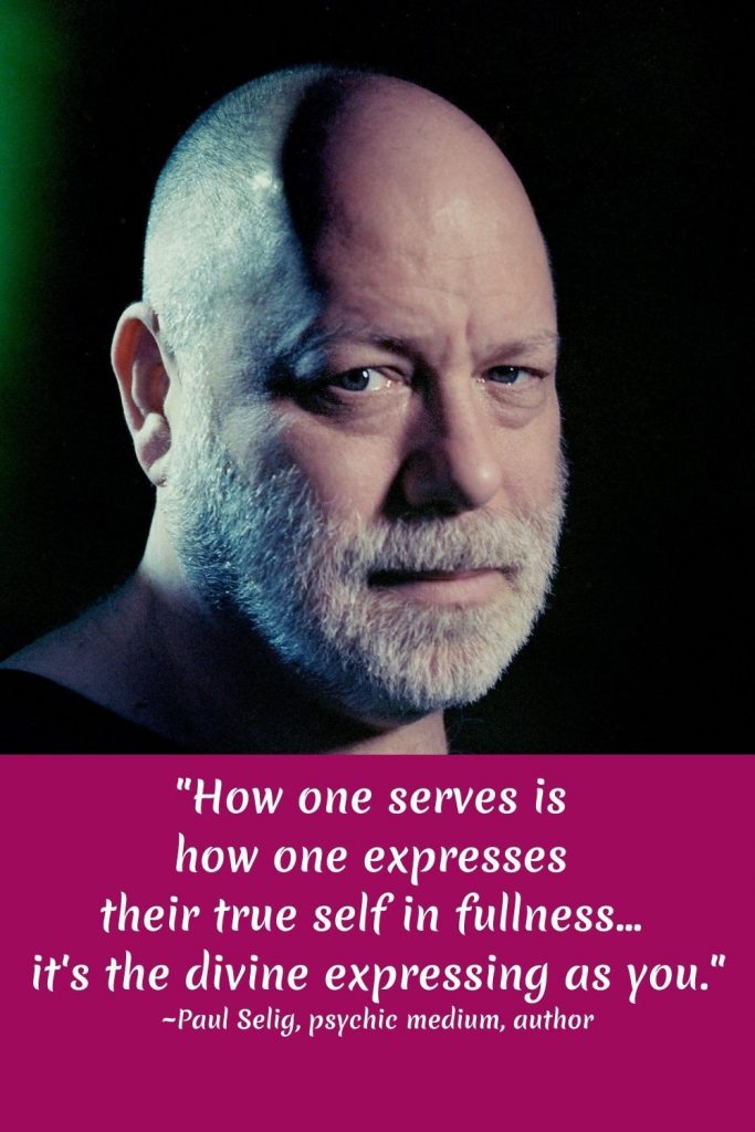 Paul Selig Quote on Service and Divinity-How One Serves is How one expresses their true self in fullness. It is the divine expressing as you.