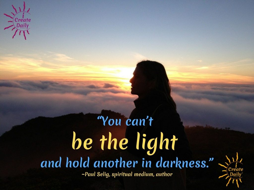 Paul Selig Quote on the Light-You cant be the light and hold another in darkness
