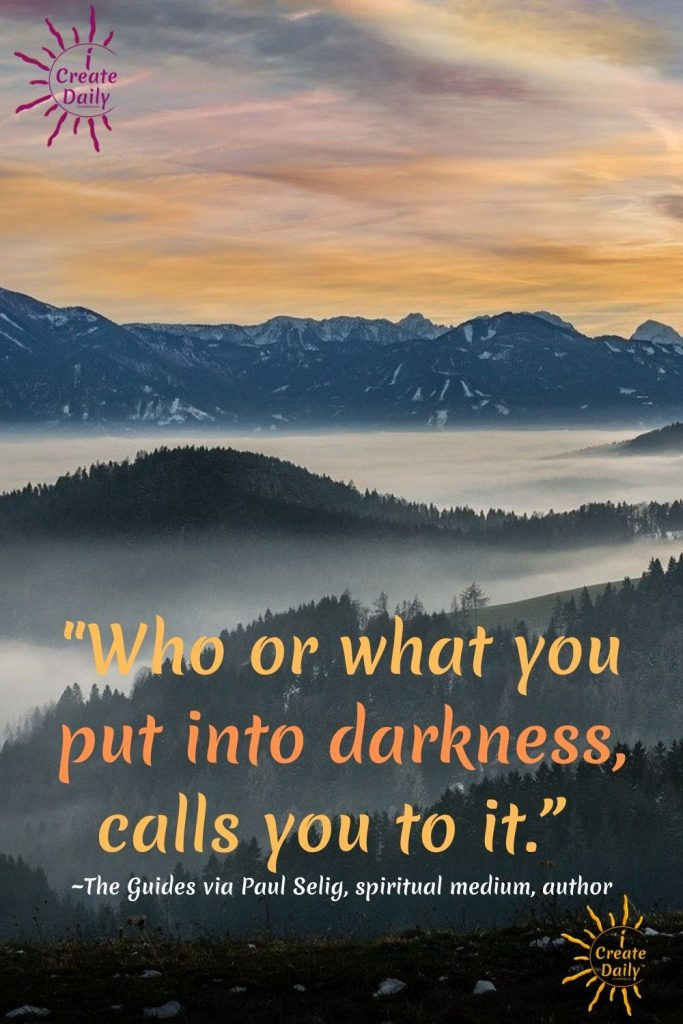 """""""Who or what you put into darkness, calls you to it."""""""